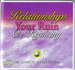 Relationships Your Ruin Or Rejoicing by Dr. Gary Whetstone