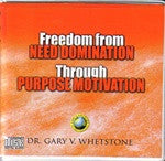 Freedom From Need Domination Through Purpose-Motivation by Dr. Gary V. Whetstone  4 Audio CDs