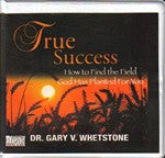 True Success How To Find The Field God Has Planted For You by Dr. Gary V. Whetstone