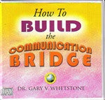 How to Build the Communications Bridge by Dr. Gary V. Whetstone 6 Audio CDs