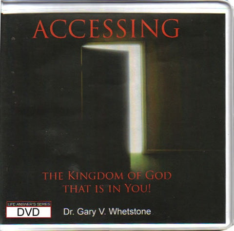 Accessing The Kingdom of God That Is In You by Dr. Gary Whetstone