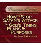 How to Stop Satan's Attack on God's Timing Plans and Purposes by Dr. Gary V. Whetstone Study Guide PM 203