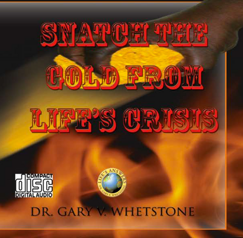 WEB145: Snatch The Gold From Life's Crises by Dr. Gary V. Whetstone 4 Audio CDs