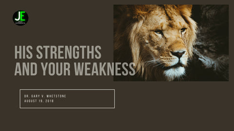 19-August-2018: His Strengths Your Weakness [Digital]