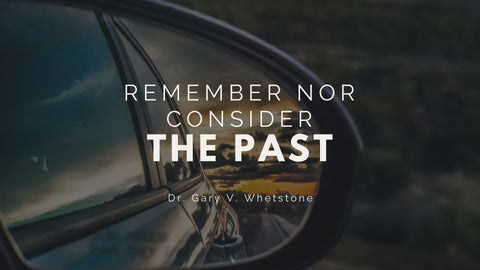 31-December-2017: Remember Nor Consider The Past