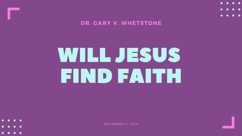 9-December-2018: Will Jesus Find Faith [Digital]