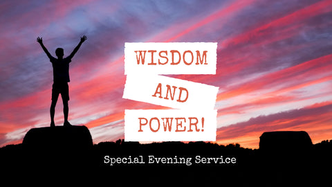 10-June-2018: Wisdom & Power - evening service [Digital]