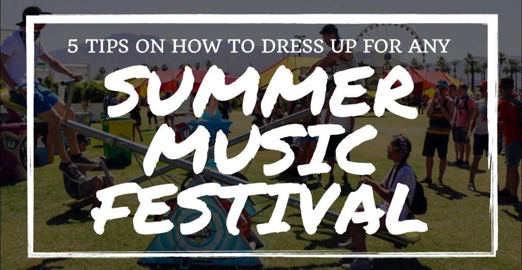 5 Tips On How To Dress Up For Any Summer Music Festival