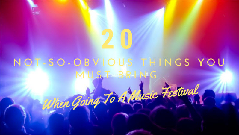 20 Not-So-Obvious Things You Must Bring When Going to a Music Festival