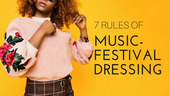 New Rules: 7 Rules of Music Festival Dressing