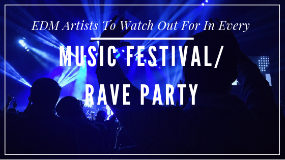 EDM Artists To Watch Out For In Every Music Festival/Rave Party