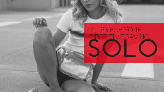 7 Tips For Your First Time Raving SOLO