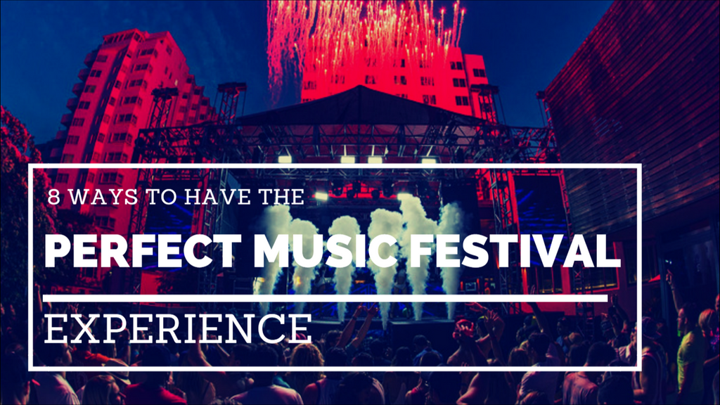 8 Ways to Have the Perfect Music Festival Experience