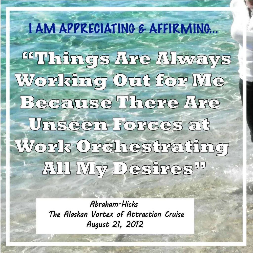 "Abraham Hicks QuoteS-Vortex of Attraction Alaskan Cruise.""Things Are Always Magically. . ."""