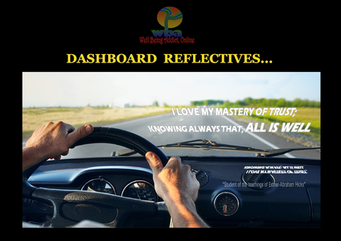 "DASHBOARD REFLECTIVE - SPIRITUAL INSPIRATIONAL AFFIRMATIONS ""I LOVE MY MASTERY OF TRUST; KNOWING ALWAYS THAT, ALL IS WELL - Well Being Addict.Com"