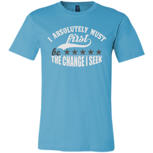 "Load image into Gallery viewer, Bella Canvas Unisex ""I Absolutely Must First Be the Change I Seek"" - Well Being Addict.Com"