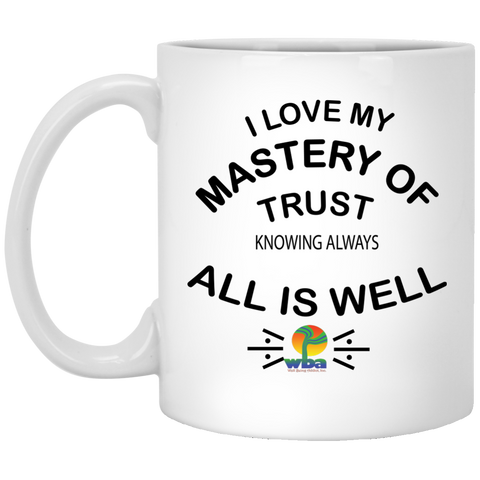 "11 oz. Mug-Positive Inspirational Affirmations "" .... MY Mastery of Trust.  "" - Well Being Addict.Com"