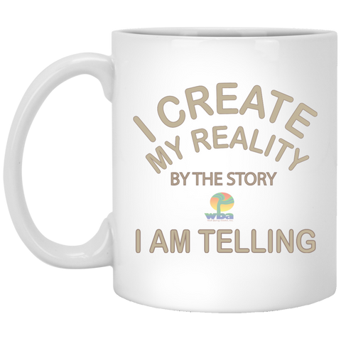 11 oz. Mug Inspirational Affirmation- I Create My Reality - Well Being Addict.Com