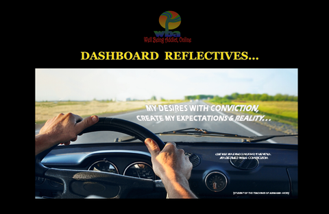 "DASHBOARD REFLECTIVE - SPIRITUAL INSPIRATIONAL AFFIRMATIONS ""MY DESIRES WITH CONVICTION, CREATE MY EXPECTATIONS & REALITY"" - Well Being Addict.Com"