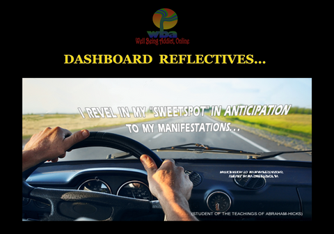 "DASHBOARD REFLECTIVE - SPIRITUAL INSPIRATIONAL AFFIRMATIONS ""I REVEL IN MY ""SWEETSPOT"" IN ANTICIPATION TO MY MANIFESTATIONS"" - Well Being Addict.Com"