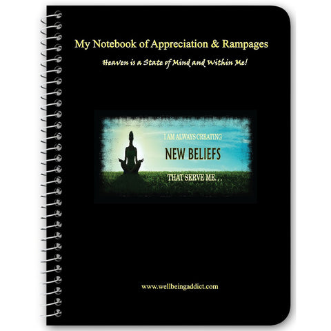 My Notebook of Appreciation & Rampages - LOA - Deliberate Creating Processes - Well Being Addict.Com