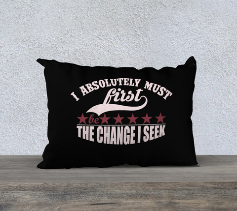 "PILLOW DECOR, SPIRITUAL INSPIRATIONAL AFFIRMATIONS, WELL BEING, ""I ABSOLUTELY. . .  CHANGE I SEEK"""