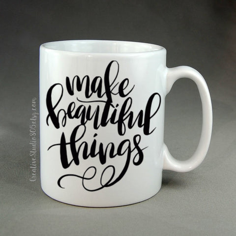 Make Beautiful Things - coffee mug - unique coffee mug - personalized coffee mug - girly mug - love coffee mug - inspiring quote