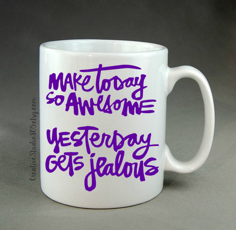 Make today so awesome, yesterday gets jealous - coffee mug - unique coffee mug - inspirational coffee mug - inspiring quote