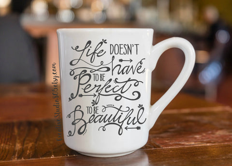 Life doesn't have to be perfect to be beautiful - coffee mug - unique coffee mug - inspiring coffee mug - inspirational quote on mug