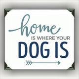 "Home Is Where Your Dog Is Painted/Decorated 12""x12"" Canvases - you pick colors"