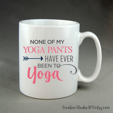 None of my YOGA PANTS have ever been to Yoga - coffee mug - unique coffee mug - personalized coffee mug - girly mug - girly quote
