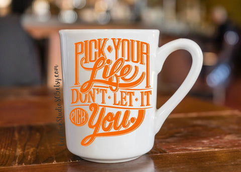 pick your life dont let it pick you  - coffee mug - unique coffee mug - inspirational coffee mug - inspiring quote