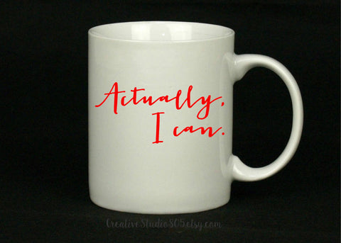 Actually, I can - coffee mug - unique coffee mug - inspiring coffee mug - inspirational quote - CreativeStudio805