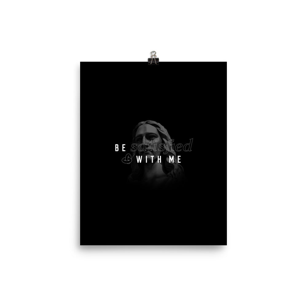 "Be Satisfied With Me Christian Catholic 8""x10"" Poster Print 