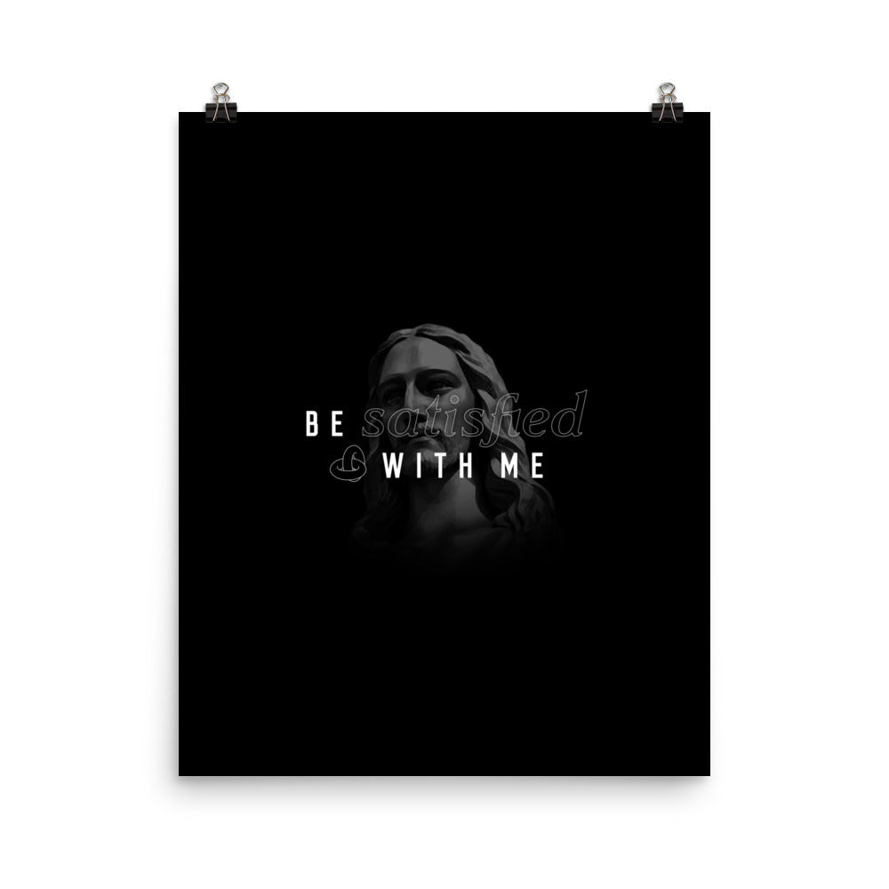 "Be Satisfied With Me Christian Catholic 16""x20"" Poster Print 