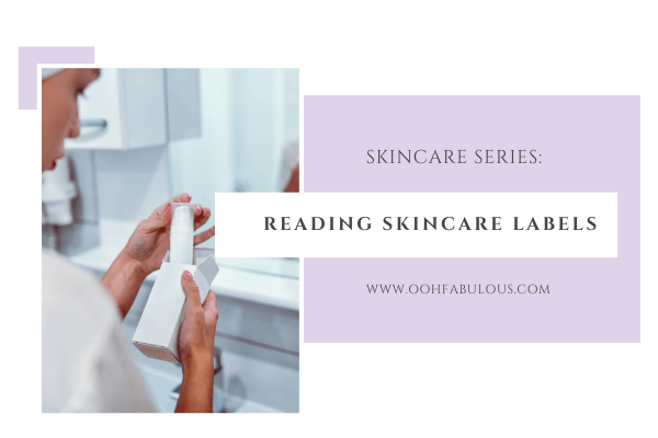 Skincare Series: Reading Skincare Labels