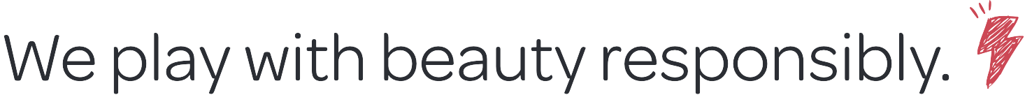 We play with beauty responsibly