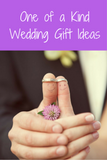 One of a Kind Wedding Gift Ideas