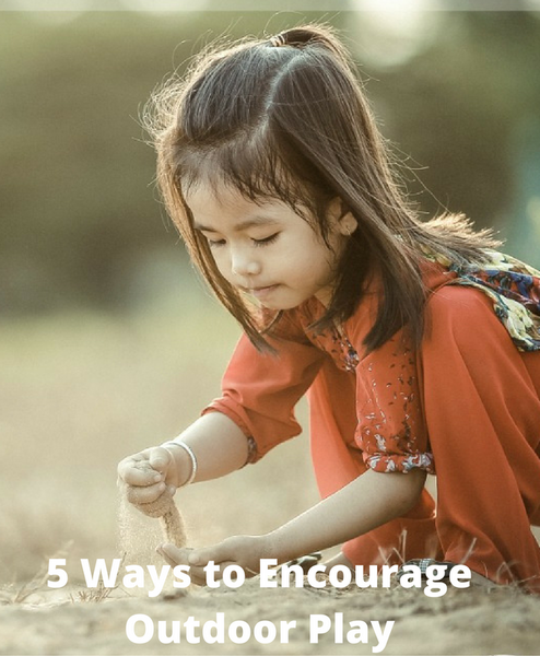 5 Ways to Encourage Outdoor Play