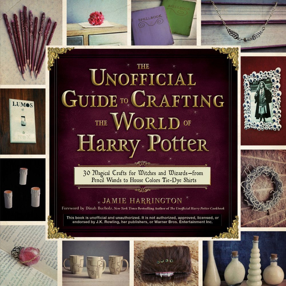The Unofficial Guide to Crafting the World of Harry Potter: 30 Magical Crafts for Witches and Wizards