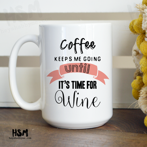 Coffee Keeps Me Going Until It's Time for Wine Mug
