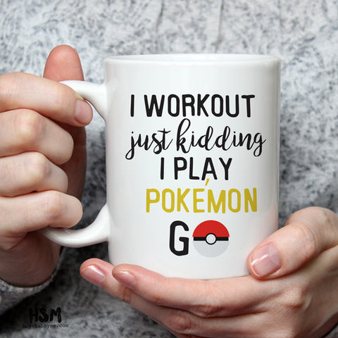 I Workout Just Kidding I Play Pokémon Go Mug