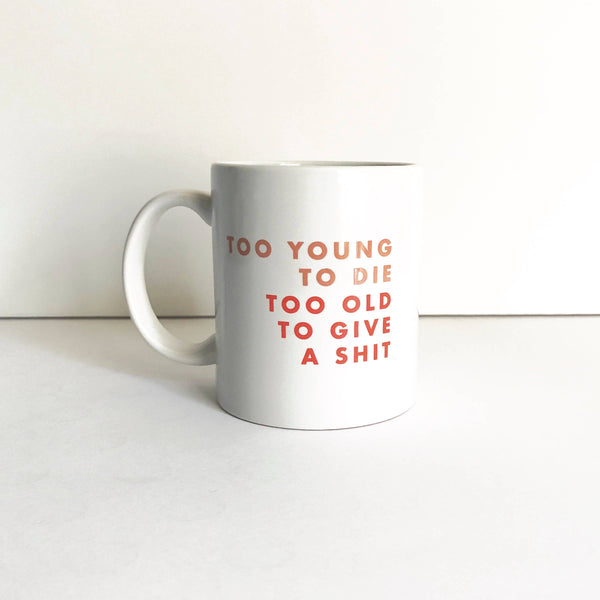 Too Young To Die Too Old To Give A Shit Coffee Mug - by OKcollective Candle Co. Made in Oklahoma City