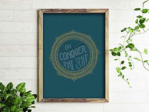 Go Conquer That Shit Art Print - by OKcollective Candle Co. Made in Oklahoma City