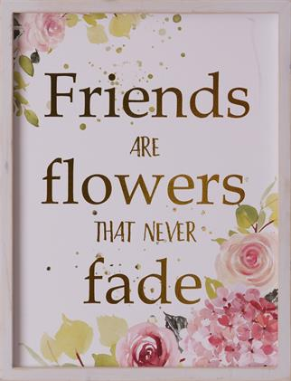 Sign - Friends Are Flowers That Never Fade