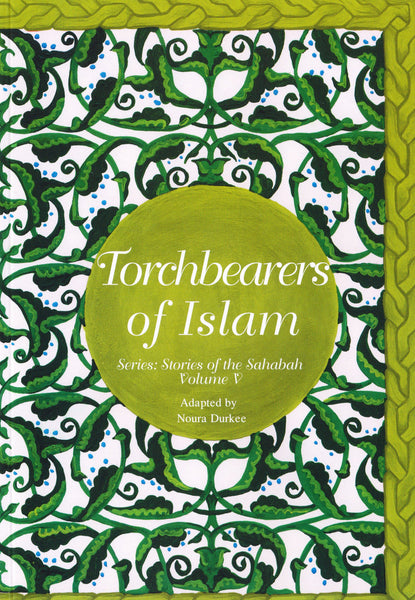 Stories of the Sahabah Volume 5 - Torchbearers of Islam