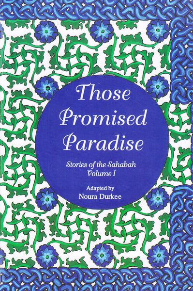 Stories of the Sahabah Volume 1 - Those Promised Paradise