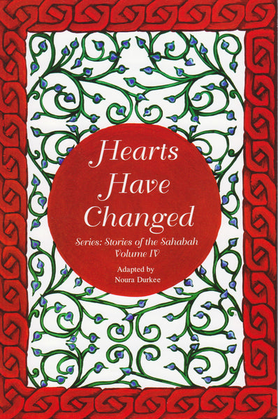 Stories of the Sahabah Volume 4 - Hearts Have Changed
