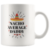 Nacho Average Daddy Coffee Mug For Dad