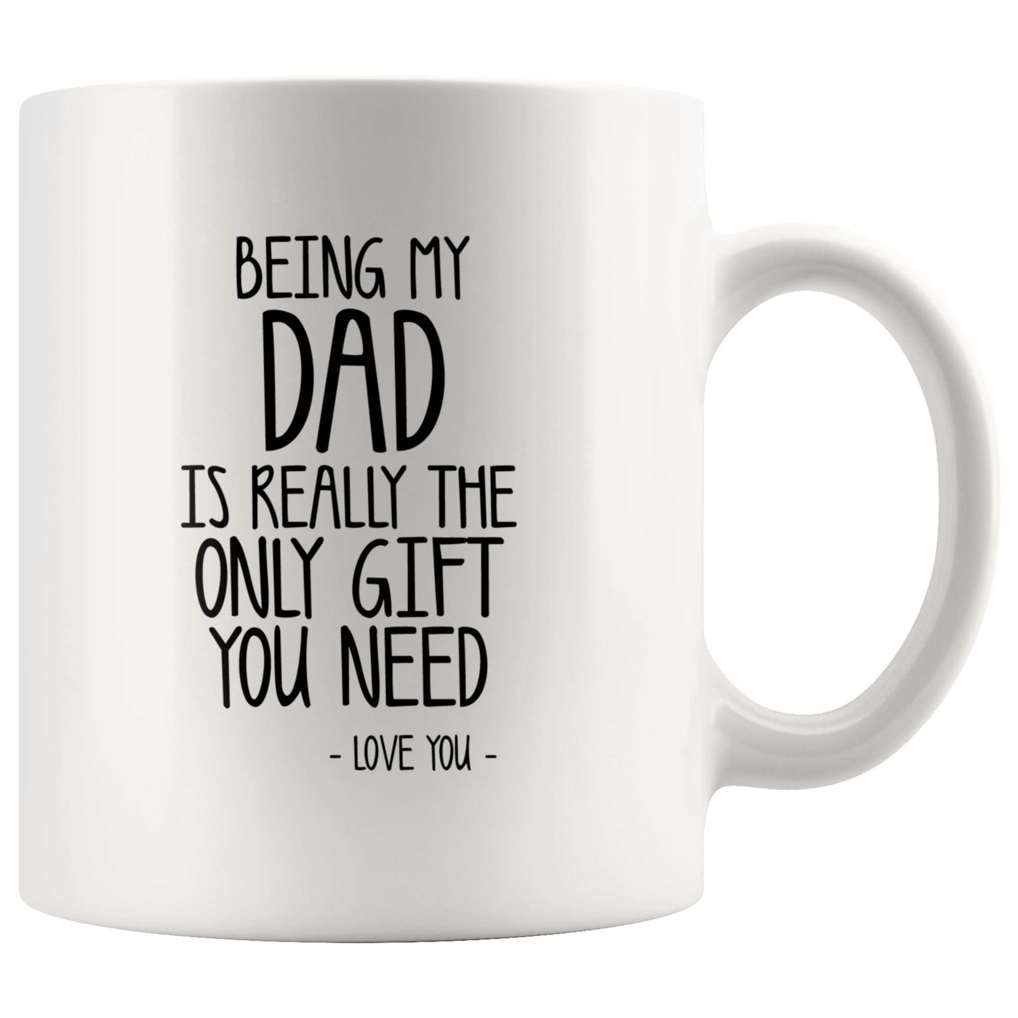 Being My Dad Is The Only Gift You Need Coffee Mug